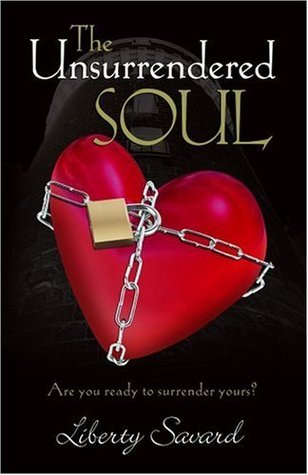 The Unsurrendered Soul  by  Liberty Savard