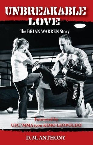 Unbreakable Love: The Brian Warren Story  by  D. M. Anthony