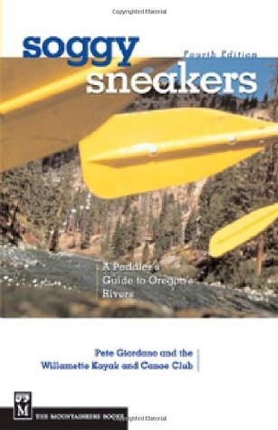 Soggy Sneakers: A Paddlers Guide to Oregon Rivers  by  Pete Giordano