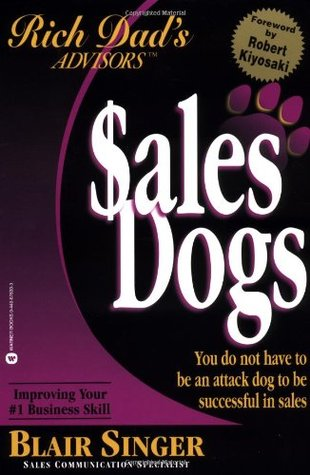 Sales Dogs: You Do Not Have to Be an Attack Dog to Be Successful in Sales Blair Singer