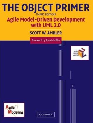 By Scott W. Ambler - The Object Primer: Agile Model-Driven Development with UML 2.0: 3rd (third) Edition  by  Scott W. Ambler
