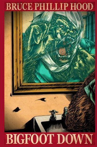 Bigfoot Down: A Novel Bruce Phillip Hood