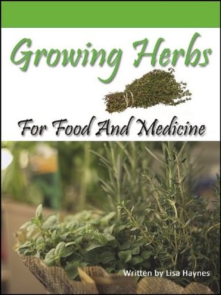 Growing Herbs For Food And Medicine  by  Lisa Haynes
