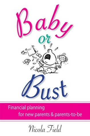Baby or Bust: Financial Planning for New Parents and Parents-to-be Nicola Field