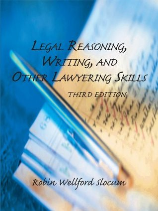 Legal Reasoning, Writing, and Other Lawyering Skills, Third Edition (2011)  by  Robin Wellford Slocum