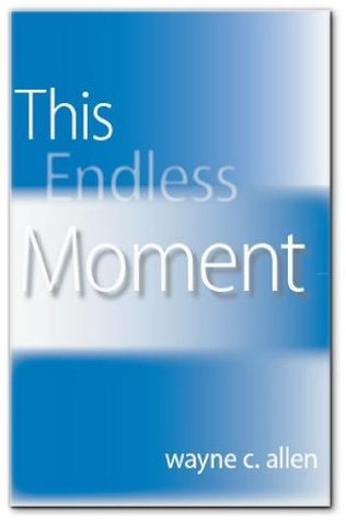 This Endless Moment  by  Wayne C. Allen