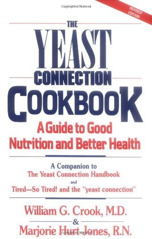 The Yeast Connection Cookbook: A Guide to Good Nutrition and Better Health  by  William G. Crook