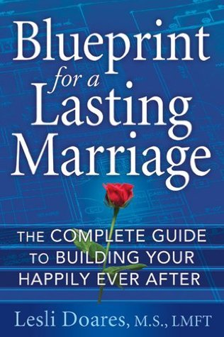 Blueprint for a Lasting Marriage: How to Create Your Happily Ever After With More Intention, Less Work  by  Lesli Doares