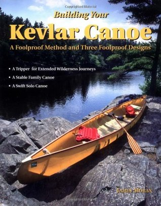 Building Your Kevlar Canoe: A Foolproof Method and Three Foolproof Designs  by  James  Moran