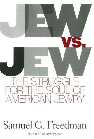 Jew Vs Jew: The Struggle for the Soul of American Jewry Samuel G. Freedman