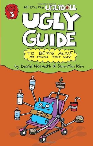 The Uglydoll Ugly Guide to Being Alive and Staying That way (Ugly Guide, #3) David Horvath