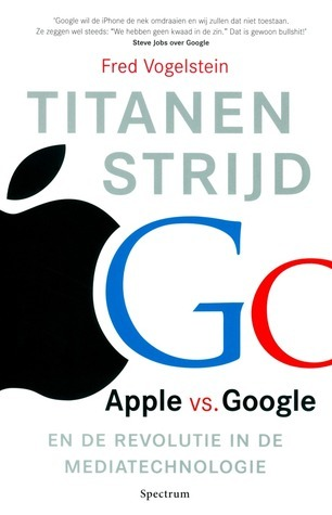 Titanenstrijd: Apple vs. Google en de revolutie in de mediatechnologie  by  Fred Vogelstein