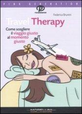 Travel Therapy. Come scegliere il viaggio giusto al momento giusto  by  Federica Brunini