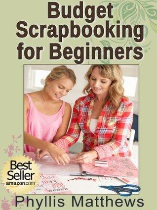 Budget Scrapbooking For Beginners Phyllis Matthews