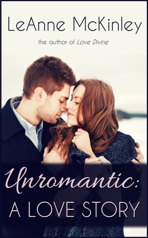Unromantic: A Love Story  by  LeAnne McKinley