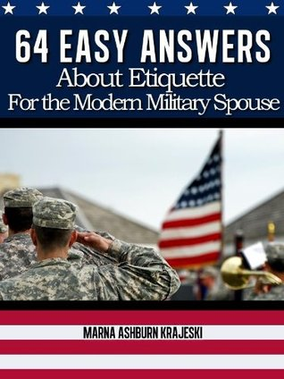 64 Easy Answers About Etiquette for the Modern Military Spouse Marna Krajeski