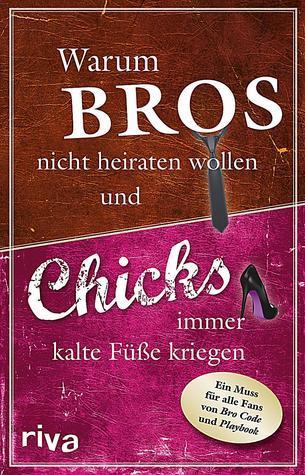 Warum Bros nicht heiraten wollen und Chicks immer kalte Füße kriegen Alexandra Reinwarth, Susanne Glanzner