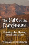 The Lure of the Dutchman: Cracking the Mystery of the Lost Mine  by  Thomas A. Geldermann