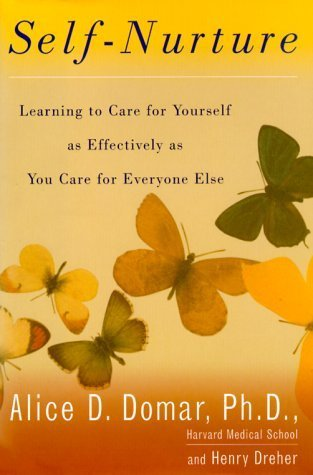 Self-Nurture: Learning to Care for Youself as Effectively as You Care forEveryone Else  by  Alice D. Domar