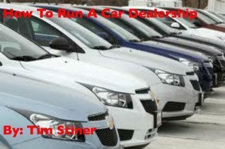 How to Run A Car Dealership  by  Tim Stiner