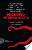 Prodotto Interno Mafia: Così la criminalità organizzata è diventata il sistema Italia Pietro Grasso