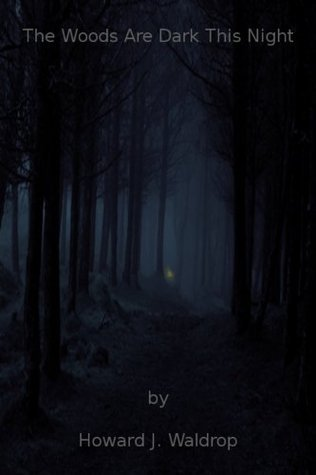 The Woods Are Dark This Night  by  Howard J Waldrop
