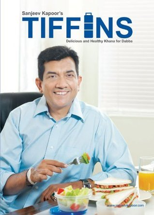 Tiffins - Delicious and Healthy Khana for Dabba  by  Sanjeev Kapoor
