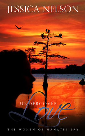 Undercover Love (The Women of Manatee Bay, #2)  by  Jessica   Nelson