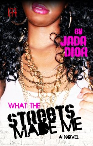 What The Streets Made Me  by  Jada Dior