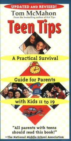 Teen Tips: A Practical Survival Guide For Parents With Kids 11-19  by  Tom McMahon