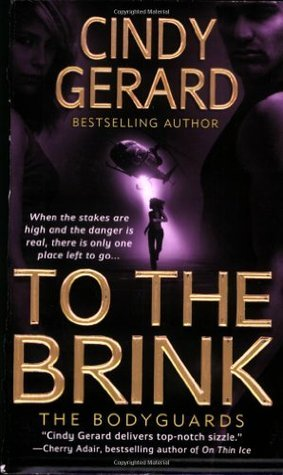 To the Brink (The Bodyguards, #3)  by  Cindy Gerard