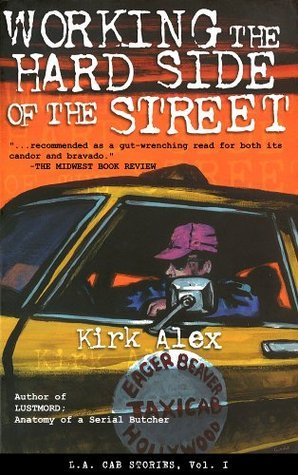 Working the Hard Side of the Street - L.A. Cab Stories, Vol. I  by  Kirk Alex