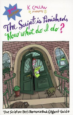 Script Is Finished, Now What Do I Do?: The Scriptwriters Resource Book & Agent Guide  by  K. Callan