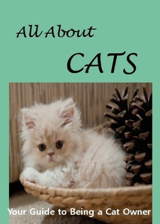 All About Cats- Your Guide to Being a Cat Owner C.R. Smith