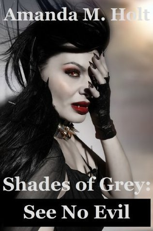 Shades of Grey III: See No Evil (Book Three in the Shades of Grey Series) Amanda M. Holt