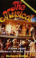 The Musical: A Look at the American Musical Theater Richard Kislan