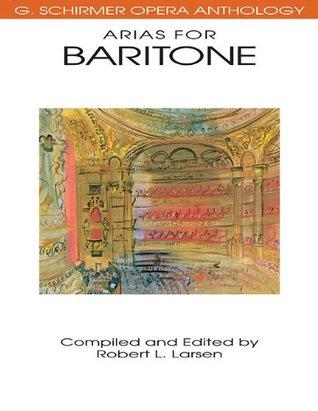 Arias for Baritone: G. Schirmer Opera Anthology  by  Hal Leonard Publishing Company
