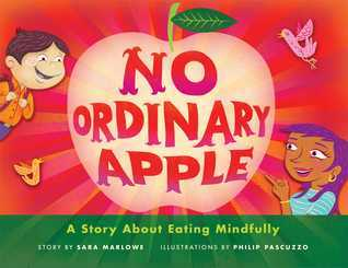 No Ordinary Apple: A Story About Eating Mindfully  by  Sara Marlowe