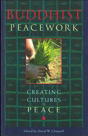 Buddhist Peacework: Creating Cultures of Peace David W. Chappell
