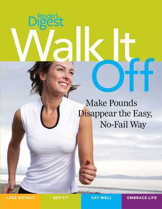 Walk It Off: Lose Weight the Easy Way Look Great * Get Healthy * Eat Well * Embrace Life  by  Readers Digest Association