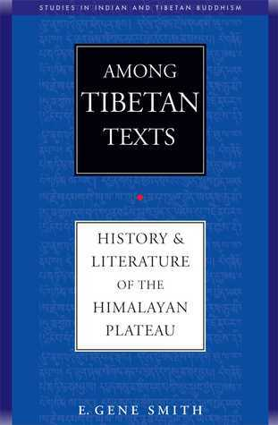 Among Tibetan Texts: History and Literature of the Himalayan Plateau  by  E. Gene Smith