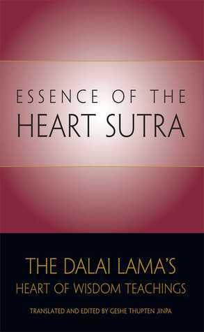The Essence of the Heart Sutra: The Dalai Lamas Heart of Wisdom Teachings Dalai Lama XIV