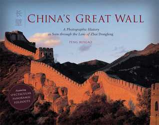Chinas Great Wall: A Photographic Tour through the Realm of Enchantment As Viewed through the Lens of Sun Chengyi  by  Peng Ruigao