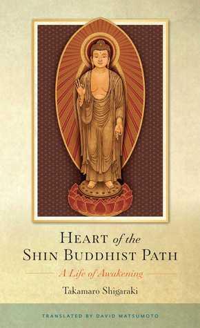 Heart of the Shin Buddhist Path: A Life of Awakening  by  Takamaro Shigaraki