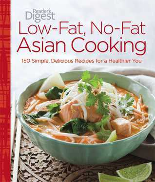 Low-Fat, No-Fat Asian Cooking: 150 Simple, Delicious Recipes for a Healthier You  by  Readers Digest Association