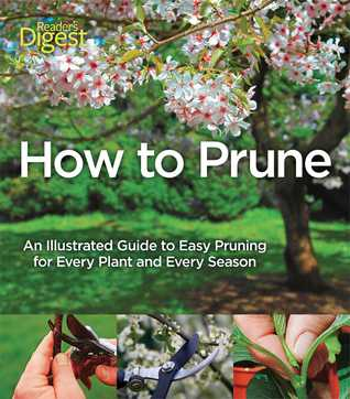 How to Prune: An Illustrated Guide to Easy Pruning for Every Plant and Every Season  by  John Cushnie