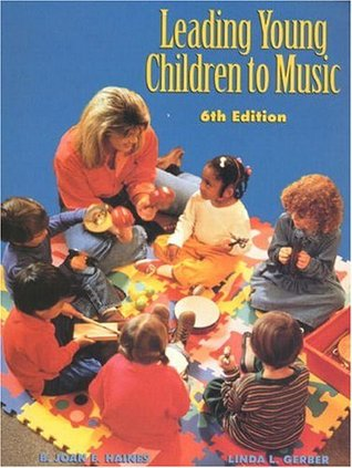 Leading Young Children to Music (6th Edition) B. Joan E. Haines Emerita