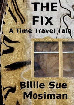 The Fix-A Time Travel Tale  by  Billie Sue Mosiman
