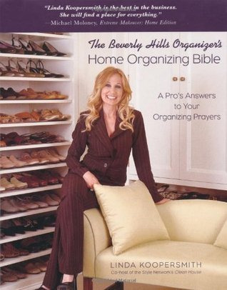 The Beverly Hills Organizers Home Organizing Bible: A Pros Answers to Your Organizing Prayers  by  Linda Koopersmith