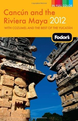 Fodors Cancun and the Riviera Maya 2012: with Cozumel and the Best of the Yucatan Fodors Travel Publications Inc.